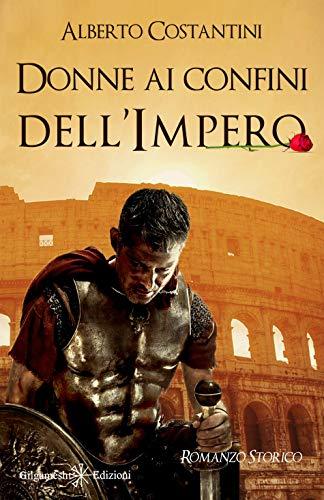 Donne ai confini dell'Impero: Un romanzo storico ai tempi dell'Antica Roma (ANUNNAKI - Narrativa)