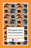 Refugees and Peacekeepers - A Patrician Press Anthology