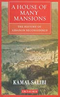 A House of Many Mansions: The History of Lebanon Reconsidered