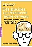 Ces glucides qui menacent notre cerveau - Pourquoi et comment limiter gluten, sucres et glucides raffinés