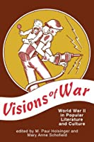 Visions of War: World War II in Popular Literature and Culture