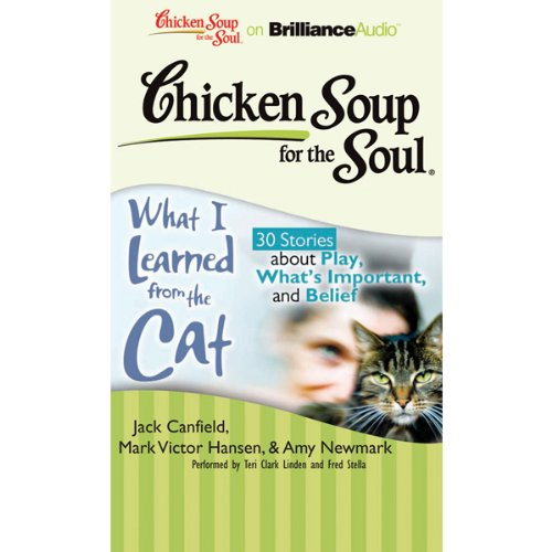 Chicken Soup for the Soul: What I Learned from the Cat - 30 Stories about Play, What's Important, and Belief audiobook cover art