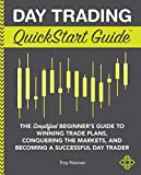 Day Trading QuickStart Guide: The Simplified Beginner's Guide to Winning Trade Plans, Conquering the Markets, and Becoming a Successful Day Trader (QuickStart Guides™ - Finance) (English Edition)