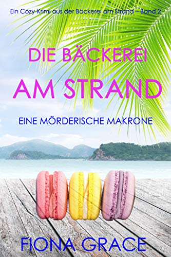 Die Bäckerei am Strand: Eine mörderische Makrone (Ein Cozy-Krimi aus der Bäckerei am Strand – Band 2)