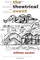 The Theatrical Event: Dynamics of Performance and Perception (Studies Theatre History & Culture)