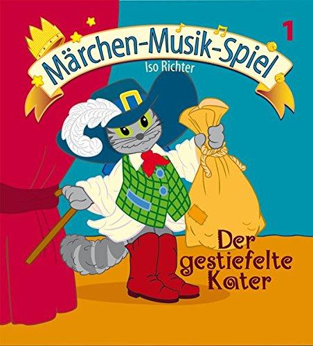 Der gestiefelte Kater (inkl. Playback-CD): Mini-Musical für kleine Aufführungen in Kindergarten, Musikschule, Vor- und Grundschule. (Märchen Musik ... Musikschule, Vor- und Grundschule.)