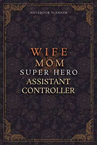 Assistant Controller Notebook Planner - Luxury Wife Mom Super Hero Assistant Controller Job Title Working Cover: Diary, Teacher, Home Budget, Planner, ... Lesson, 6x9 inch, College, 5.24 x 22.86 cm