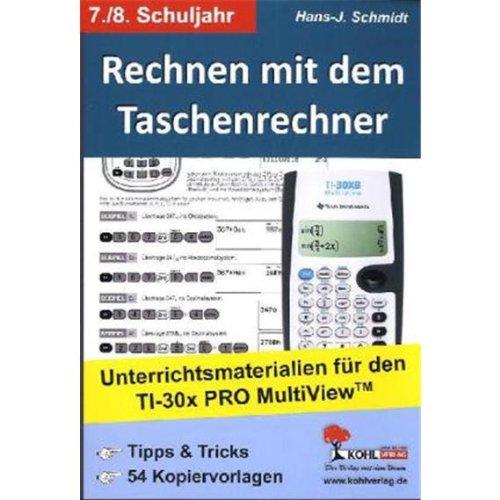 Rechnen mit dem Taschenrechner - 7./8. Schuljahr: Unterrichtsmaterialien für den TI-30x PRO MultiViewTM