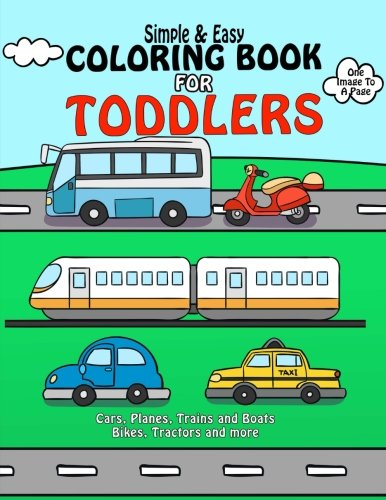 Coloring Book For Toddlers : Simple & Easy Cars, Planes, Trains and Boats Bikes, Tractors and more: Early Learning, Pre-K Coloring Book For Kids Age ... (Best Toddler Coloring Books) (Volume 1)