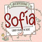 ¡Bienvenida Sofía! Libro y álbum de bebé: Libro de bebé y álbum para bebés personalizado, regalo para el embarazo y el nacimiento, nombre del bebé en la portada (Spanish Edition)