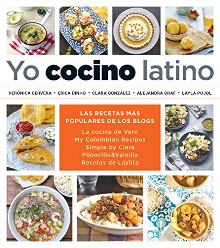 Yo cocino latino/ I Cook Latin Food: Las mejores recetas de cinco populares blogs de cocina hispana/ The Best Recipes from 5 Popular Hispanic Cooking