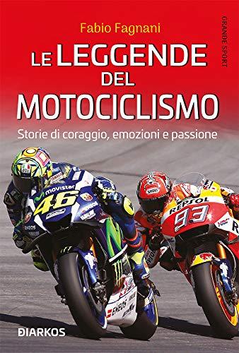 Le leggende del motociclismo: Storie di coraggio, emozione e passione
