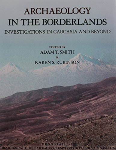 ARCHAEOLOGY IN THE BORDERLANDS PB: Investigations in Caucasia and Beyond (Monograph, Band 47)