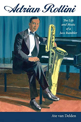 Adrian Rollini: The Life and Music of a Jazz Rambler (American Made Music Series)