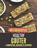 MES 100 RECETTES HEALTHY GOÛTER - A compléter, cuisiner et savourer: Livre de recettes à écrire...