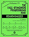 The Jazz Standards Progressions Book Reharmonized Vol. 4: Chord Changes with full Harmonic Analysis, Chord-scales and Arrows & Brackets