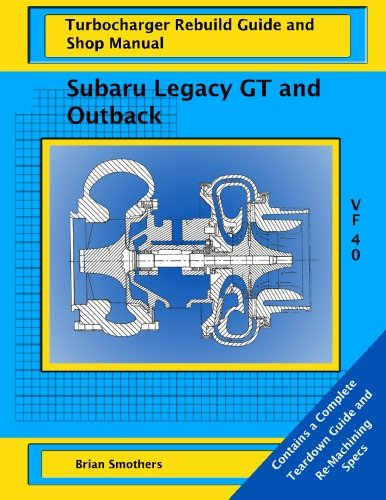 Subaru Legacy GT and Outback: VF 40 Turbo Rebuild Guide and Shop...
