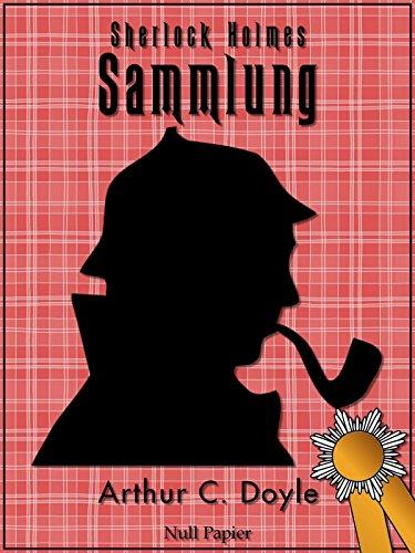 Sherlock Holmes – Sammlung: Alle Geschichten und Romane um den berühmten Meisterdetektiv (Krimis bei Null Papier)