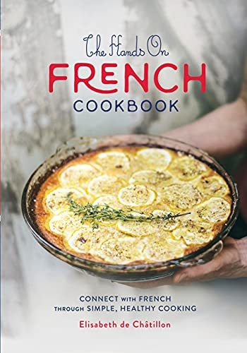 The Hands On French Cookbook: Connect with French through Simple, Healthy Cooking (A unique book for learning French language)