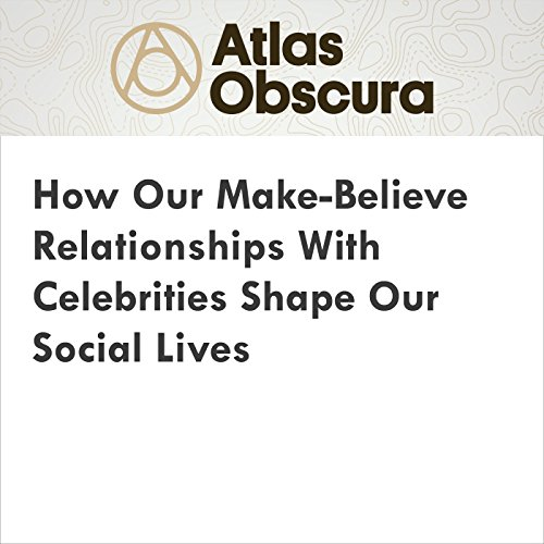 How Our Make-Believe Relationships With Celebrities Shape Our Social Lives audiobook cover art