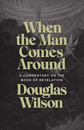 Compare Textbook Prices for When the Man Comes Around: A Commentary on the Book of Revelation  ISBN 9781947644922 by Wilson, Douglas