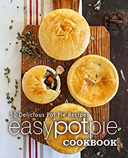 Easy Pot Pie Cookbook: 50 Delicious Pot Pie Recipes (2nd Edition) by [BookSumo Press]
