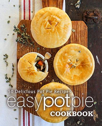 Easy Pot Pie Cookbook: 50 Delicious Pot Pie Recipes by [BookSumo Press]