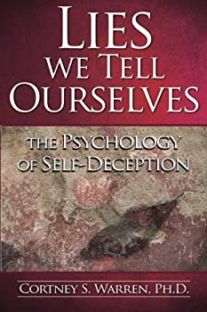 Lies We Tell Ourselves  The Psychology of Self-Deception