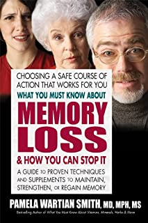 What You Must Know About Memory Loss and How You Can Stop It: A Guide to Proven Techniques and Supplements to Maintain, St...
