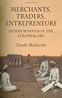 Merchants, Traders, Entrepreneurs: Indian Business in the Colonial Period by Claude Markovits(2008-10-23)
