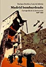 Madrid bombardeado: Cartografía de la destrucción, 1936-1939
