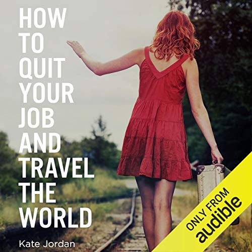 How to Quit Your Job and Travel the World audiobook cover art