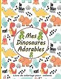 Mes Dinosaures adorables: Livre de Coloriage spécial Dinosaures : 50 motifs de Dinosaures à colorier pour les enfants de 4 à 8 ans | excellent moyen ... pour s'exprimer d'une manière créative