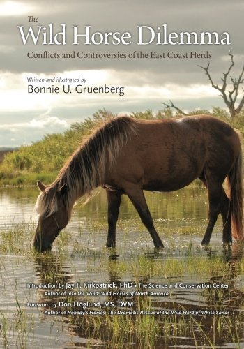 The Wild Horse Dilemma: Conflicts and Controversies of the Atlantic Coast Herds by Bonnie Urquhart Gruenberg (2015-04-30)