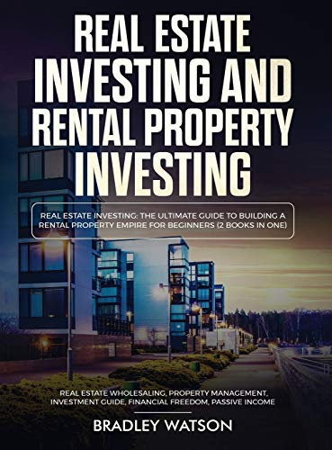 Real Estate Investing Books! - Real Estate Investing The Ultimate Guide to Building a Rental Property Empire for Beginners (2 Books in One) Real Estate Wholesaling, Property ... to Building a Rental Property Empire for Beg