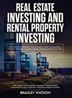 Real Estate Investing The Ultimate Guide to Building a Rental Property Empire for Beginners (2 Books in One) Real Estate Wholesaling, Property Management, Investment Guide, Financial Freedom: The Ultimate Guide to Building a Rental Property Empire for Beg