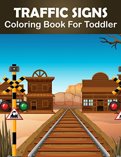 Traffic Signs Coloring Book For Toddler: Simple Colouring Pages With Clean Road Signs : A Perfect Gi