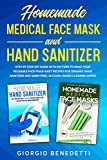 Homemade Medical Face Mask and Hand Sanitizer: Step by Step DIY Guide with Pattern to make your reusable face mask+easy recipes for organic hand sanitizer and germ-free, alcohol-based cleaning wipes