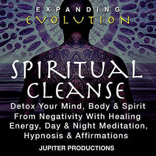Spiritual Cleanse, Detox Your Mind, Body & Spirit From Negativity With Healing Energy, Day & Night Meditation, Hypnosis & Affirmations - Expanding Evolution cover art
