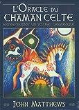 L'oracle du chamane celte - Entreprendre un voyage chamanique. Avec 40 cartes