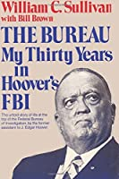 The Bureau My Thirty Years in Hoover's FBI by William C Sullivan(2011-06-10)
