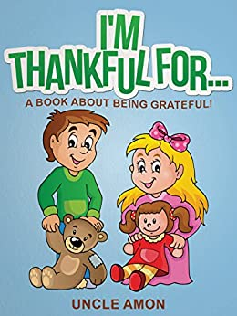 I'm Thankful For...: A Book About Being Grateful! (Happy Kids Reading Series 1)