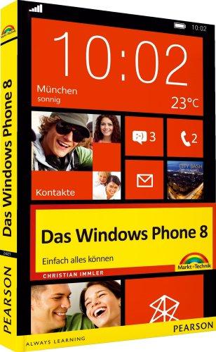 Das Windows Phone 8 - das schnelle farbige Handbuch: einfach alles können (Sonstige Bücher M+T)