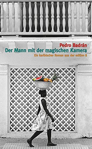 Der Mann mit der magischen Kamera: Ein karibischer Roman