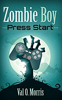 Zombie Boy: Press Start (Adventures of Zombie Boy Book 1) by [Val O. Morris]