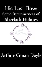 His Last Bow: Some Reminiscences of Sherlock Holmes (Annotated) (Sherlock Holmes Series Book 8)