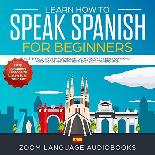 Learn How to Speak Spanish for Beginners: Master Your Spanish Vocabulary with 2000 of the Most Commonly Used Words and Phrases in Everyday Conversation  audiobook cover art