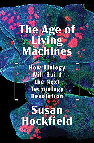 Image of The Age of Living Machines: How Biology Will Build the Next Technology Revolution