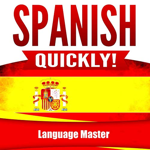 Spanish Quickly!: Learn Spanish Easily and Naturally with the Most Effective Method for Absolute Beginners audiobook cover art