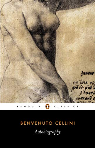 The Autobiography of Benvenuto Cellini (Penguin Classics)